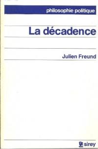 La Décadence : Histoire sociologique et philosophique d'une catégorie de l'expérience humaine