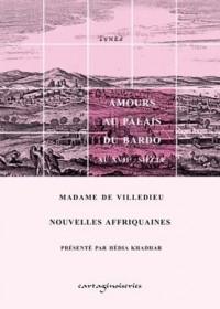 Nouvelles Affriquaines. Amours au Palais du Bardo au XVIIe Siecle