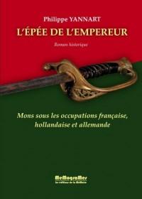 L'épée de l'empereur : Mons sous les occupations française, hollandaise et allemande
