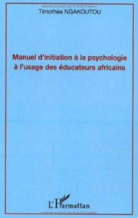 Manuel d'initiation à la psychologie à l'usage des éducateurs africains