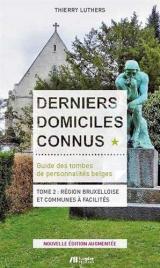 Derniers domiciles connus : Guide des tombes des personnalités belges. Tome 2, Région Bruxelloise et communes à facilités