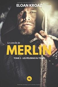 Le Concile de Merlin, tome 2: Les Pèlerins du temps