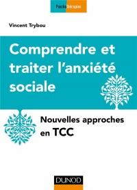 Comprendre et Traiter l'Anxiete Sociale - Nouvelles Approches en Tcc