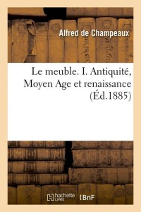 Le Meuble  I  Antiquite  Moyen Age  ed 1885