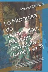 La Marquise de Pompadour (Version complète tome 1 et 2): Littérature française, Roman sur la jeunesse de la Marquise de Pompadour écrit par M. Zévaco journaliste anarchiste et écrivain français