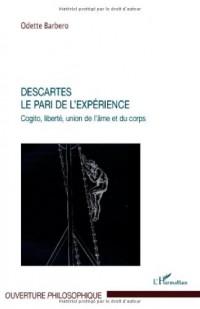 Descartes, le pari de l'expérience : Cogito, liberté, union de l'âme et du corps