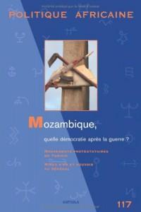 POLITIQUE AFRICAINE N-117. Mozambique, quelle démocratie après la guerre ?