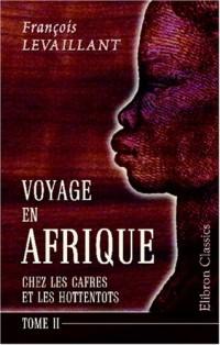 Voyage en Afrique chez les Cafres et les Hottentots: Revu et corrigé par m. l'abbé Orse. Tome 2
