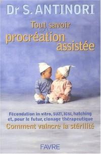 Tout savoir sur la procréation assistée