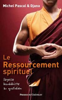 Le ressourcement spirituel : Sagesse bouddhiste au quotidien