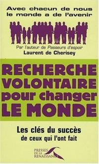 Recherche volontaire pour changer le monde