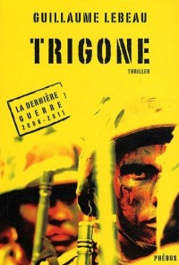 La dernière guerre 2008-2011, Tome 3 : Trigone