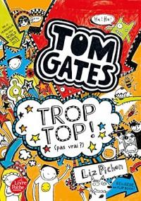Tom Gates - Tome 4: Trop top ! (pas vrai ?)