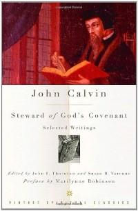 John Calvin: Steward of God's Covenant: Selected Writings