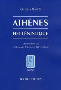 Athènes hellénistique : Histoire de la cité d'Alexandre le Grand à Marc Antoine