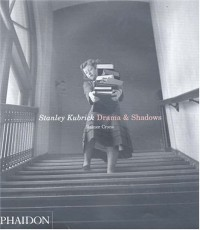 Stanley Kubrick : Drama and Shadows , édition en langue anglaise