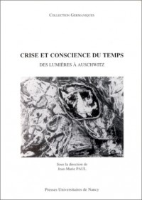Crise et conscience du temps : des Lumières à Auschwitz: [actes du colloque de Nancy, 19, 20 et 21 juin 1997]