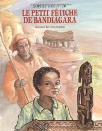 Le petit fétiche de Bandiagara : au musée des Arts premiers