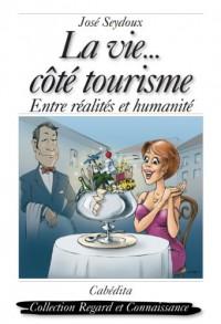 La vie... côté tourisme : Entre réalités et humanité