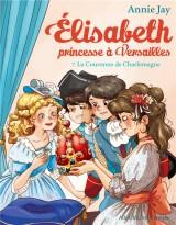 Elisabeth, princesse à Versailles, Tome 7 : La couronne de Charlemagne [Poche]