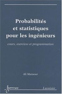 Probabilités et statistiques pour les ingénieurs : Cours, exercices et programmation