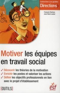 Motiver les Equipes en Travail Social