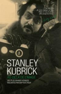 Stanley Kubrick - au-delà de l'Image
