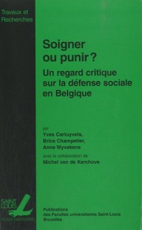 Soigner ou punir ? : Un regard empirique sur la défense sociale en Belgique