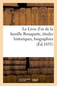 Le Livre d Or la Famille Bonaparte  ed 1855