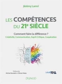Les compétences du 21e siècle - Comment faire la différence ? Créativité, Communication, Esprit Crit: Comment faire la différence ? Créativité, Communication, Esprit Critique, Coopération