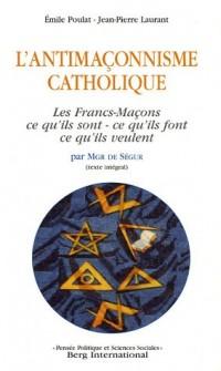 L'antimaçonnisme catholique : Les Francs-Maçons par Mgr de Ségur