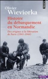 Histoire du débarquement en Normandie. Des origines à la libération de Paris (1941-1944) [Poche]