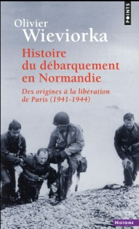 Histoire du débarquement en Normandie. Des origines à la libération de Paris (1941-1944)