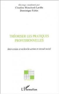Théoriser les pratiques professionnelles : Intervention et recherche-action en travail social