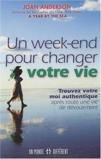 Un week-end pour changer votre vie : Trouvez votre moi authentique après toute une vie de dévouement