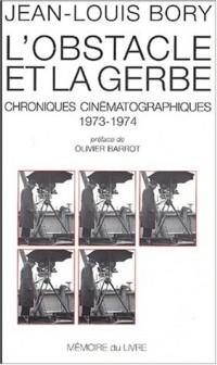 L'Obstacle et la Gerbe : Chroniques cinématographiques (1973-1974)