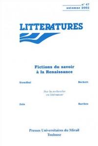 Littératures, N° 47 automne 2002 : Fictions du savoir à la Renaissance