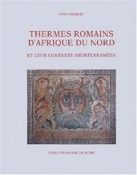 Thermes romains d'Afrique du Nord et leur contexte méditerranéen : Etudes d'histoire et d'archéologie