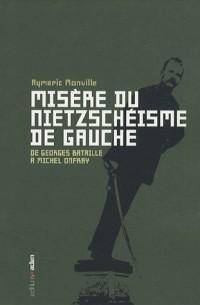 Misère du nietzschéisme de gauche : De Georges Bataille à Michel Onfray