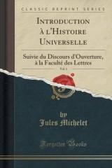 Introduction à L'Histoire Universelle, Vol. 1: Suivie Du Discours D'Ouverture, à La Faculté Des Lettres (Classic Reprint)