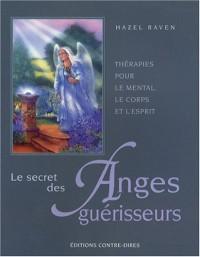 Le secret des Anges guérisseurs : Thérapies pour le mental, le corps et l'esprit