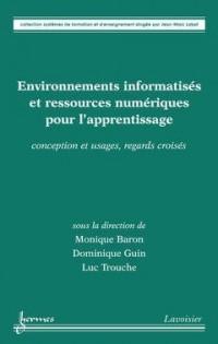 Environnements informatisés et ressources numériques pour l'apprentissage : Conception et usages, regards croisés