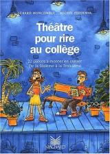 Théâtre pour rire au collège. : 22 pièces à monter en atelier de la 6ème à la 3ème