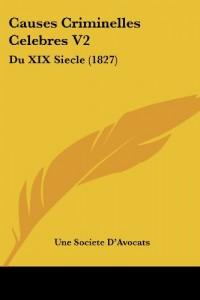 Causes Criminelles Celebres V2: Du XIX Siecle (1827)