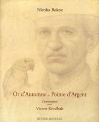 Or d'Automne et Pointe d'Argent : Conversations avec Victor Koulbak