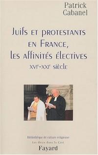 Juifs et Protestants en France : Les Affinités électives : XVIe-XXIe siècle