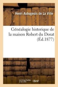 Généalogie Maison Robert du Dorat  ed 1877