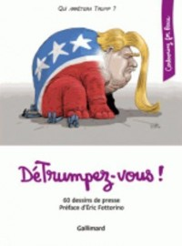 DéTrumpez-vous!: 60 dessins de presse