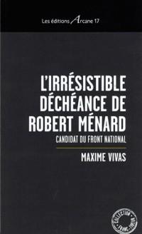 L'irrésistible déchéance de Robert Ménard : Candidat du Front national