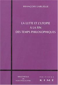 La lutte et l'utopie à la fin des temps philosophiques